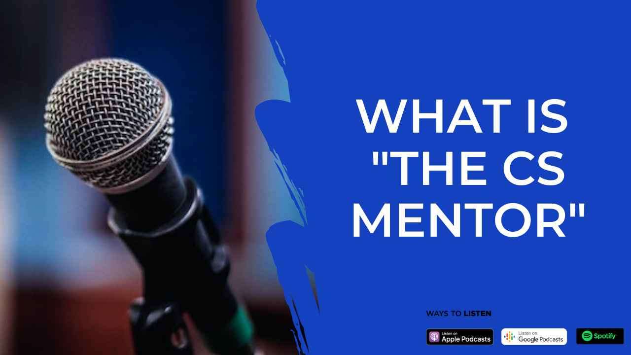 Episode 00: What is 'The CS Mentor'?