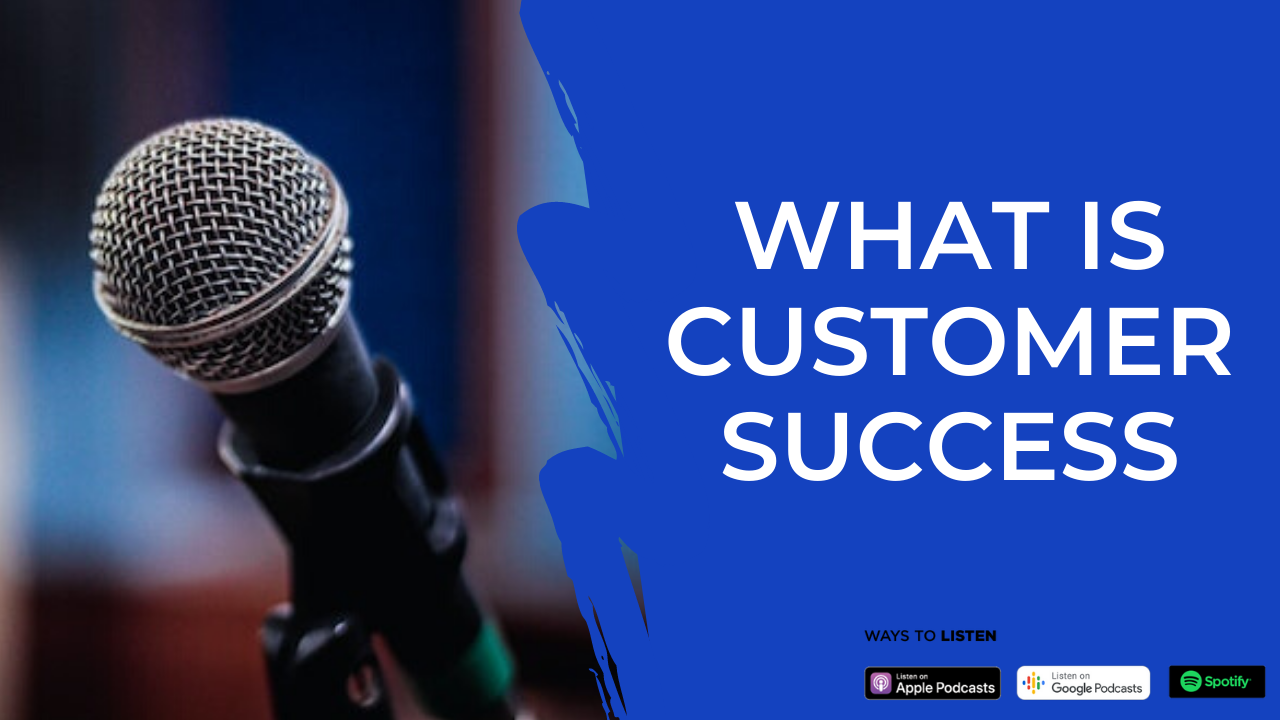 Episode 01: What is Customer Success?