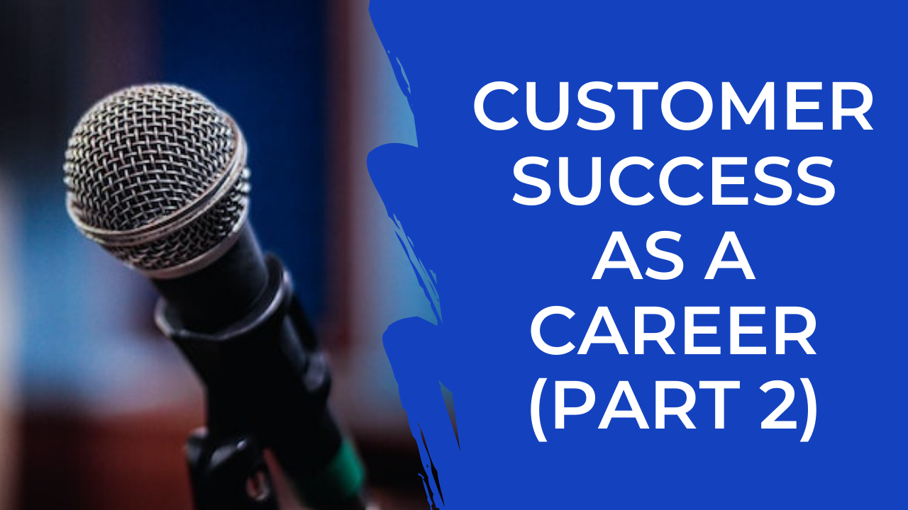 Episode 10: Customer Success as a Career with Atma Gunupudi (Part 2)