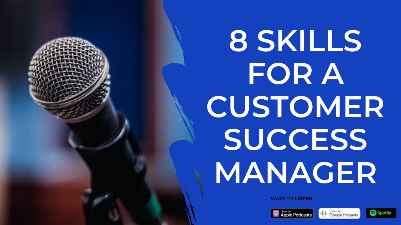 Episode 04: 8 Important Skills for a Customer Success Manager