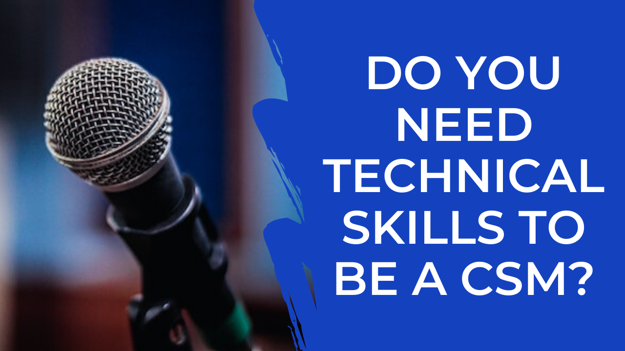 Episode 07: Do you need technical skills to be a CSM?
