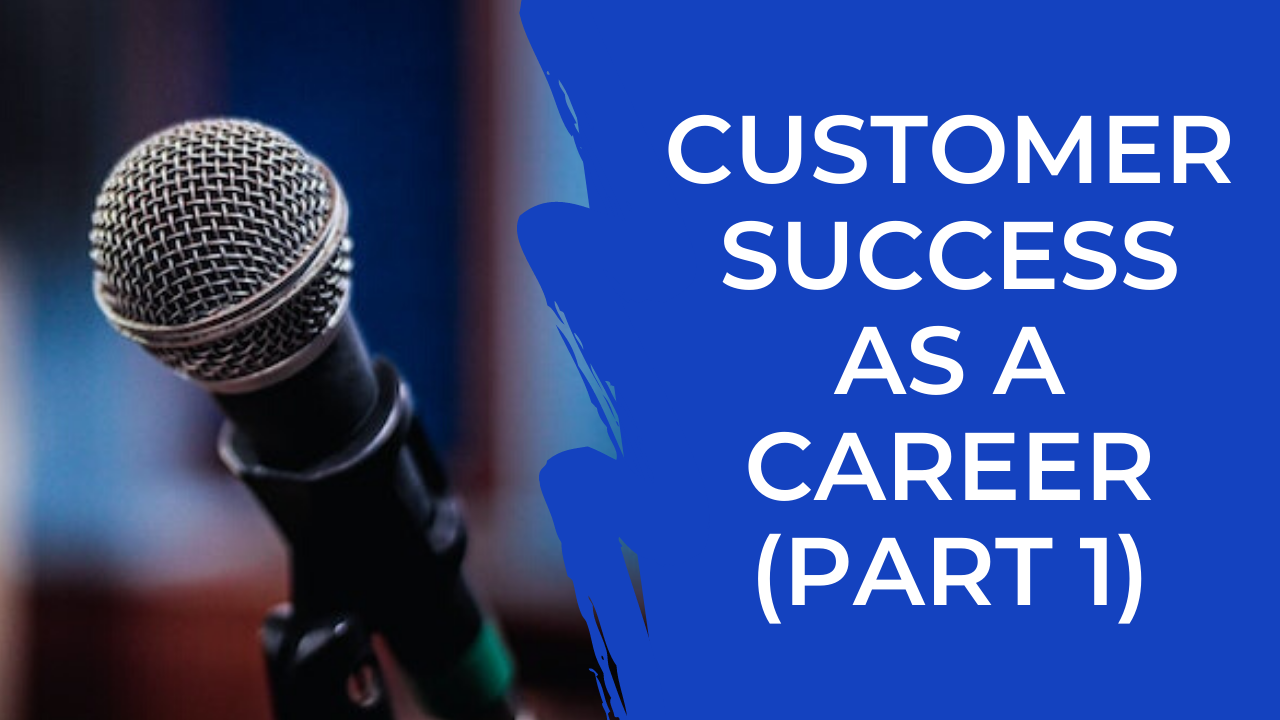 Episode 09: Customer Success as a Career with Atma Gunupudi (Part 1)