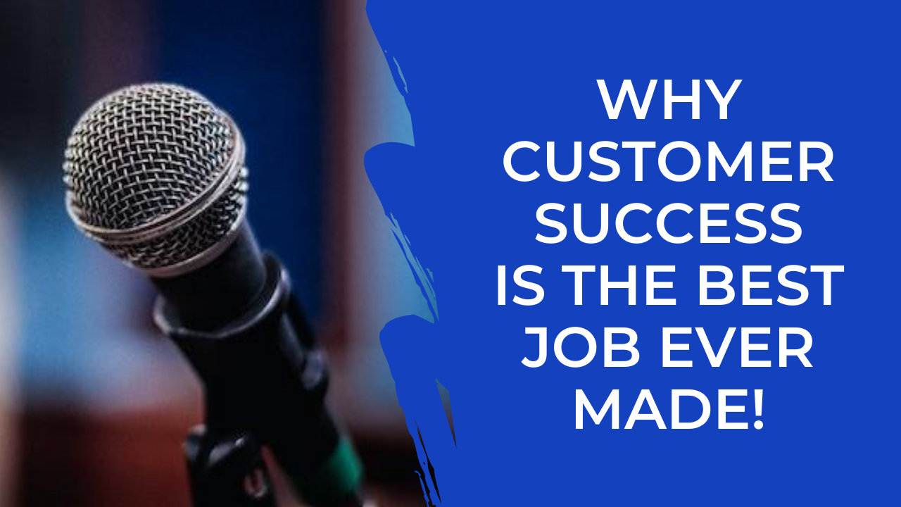 Episode 17: Why Customer Success is the best role ever made!