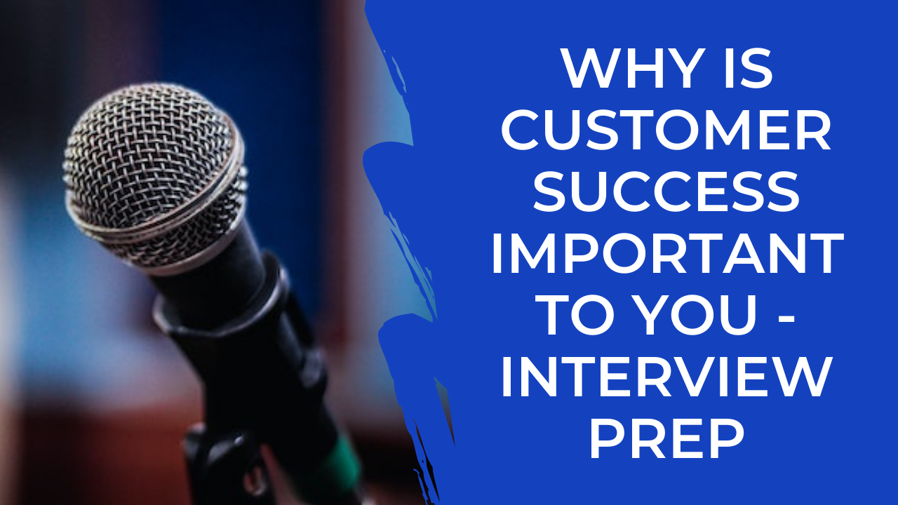 Episode 21: CSM Interview Prep - Why is Customer Success Important to you