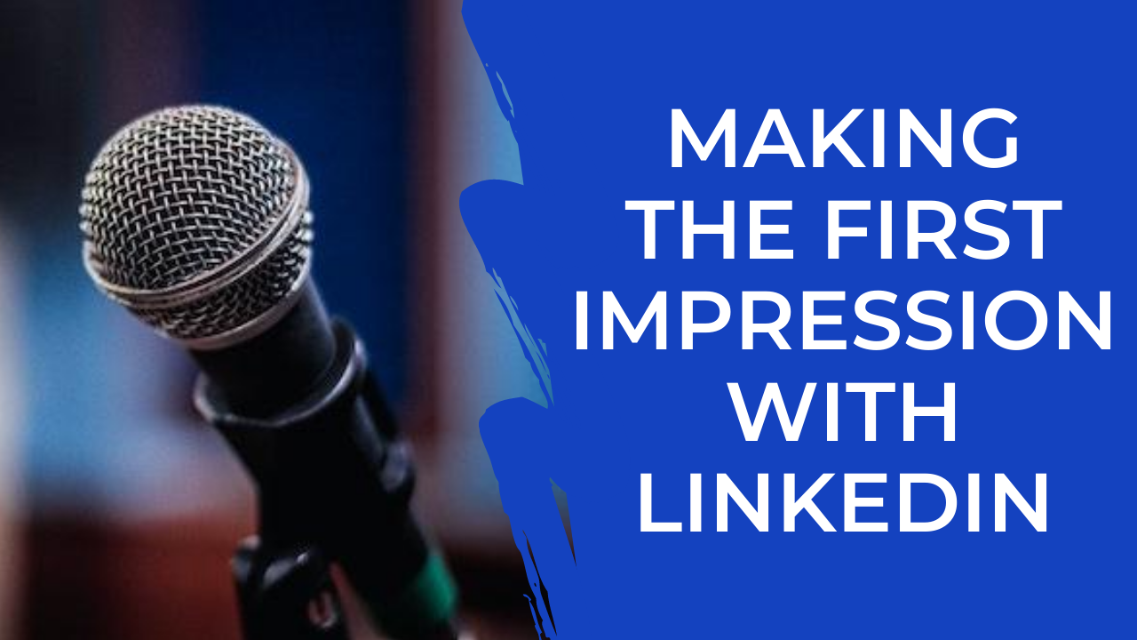 Episode 13: Making the First Impression with LinkedIn