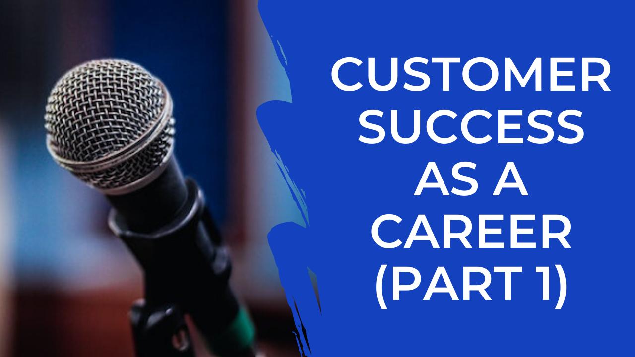 Episode 09: Customer Success as a Career with Atma Gunupudi (Part 1)
