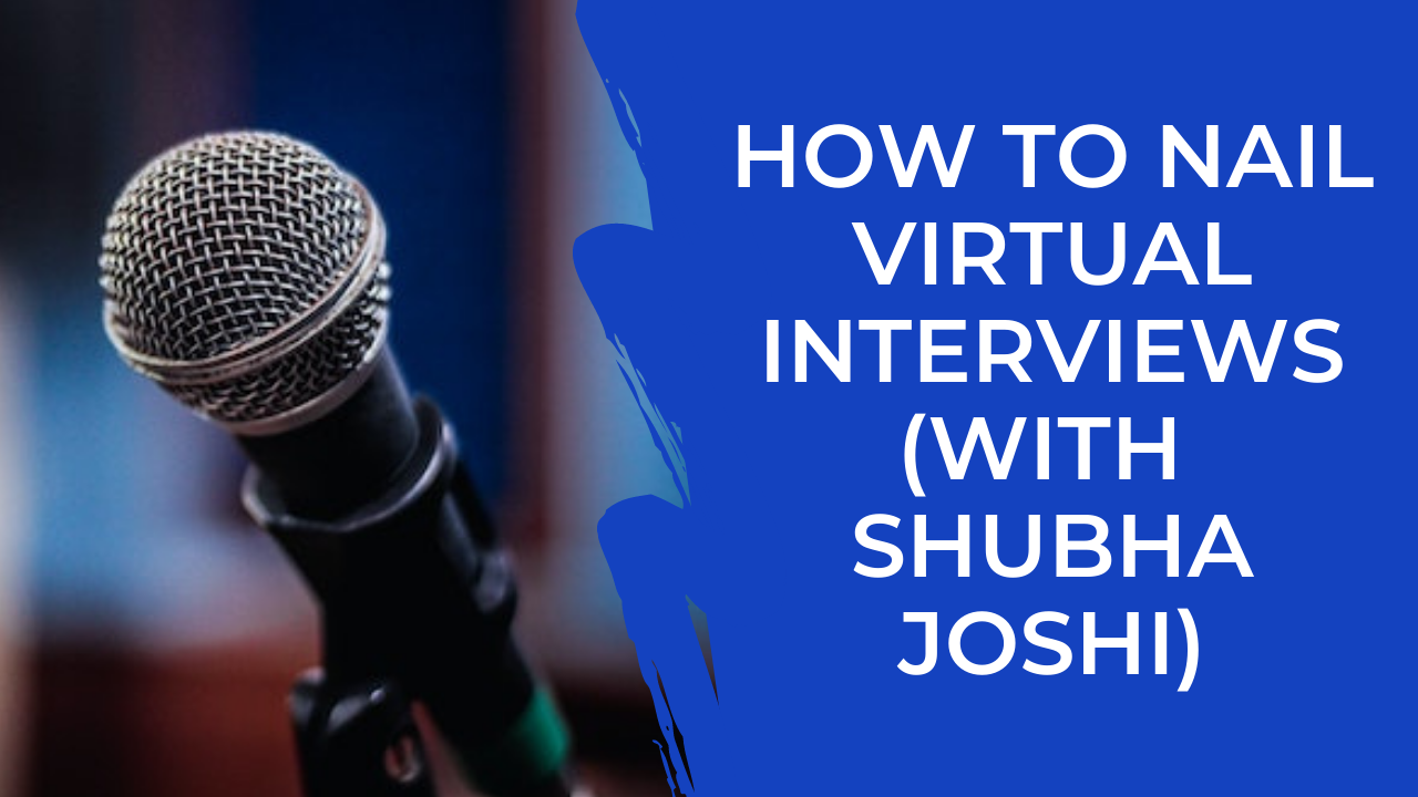 Episode 20: How to nail Virtual Interviews with Shubha Joshi